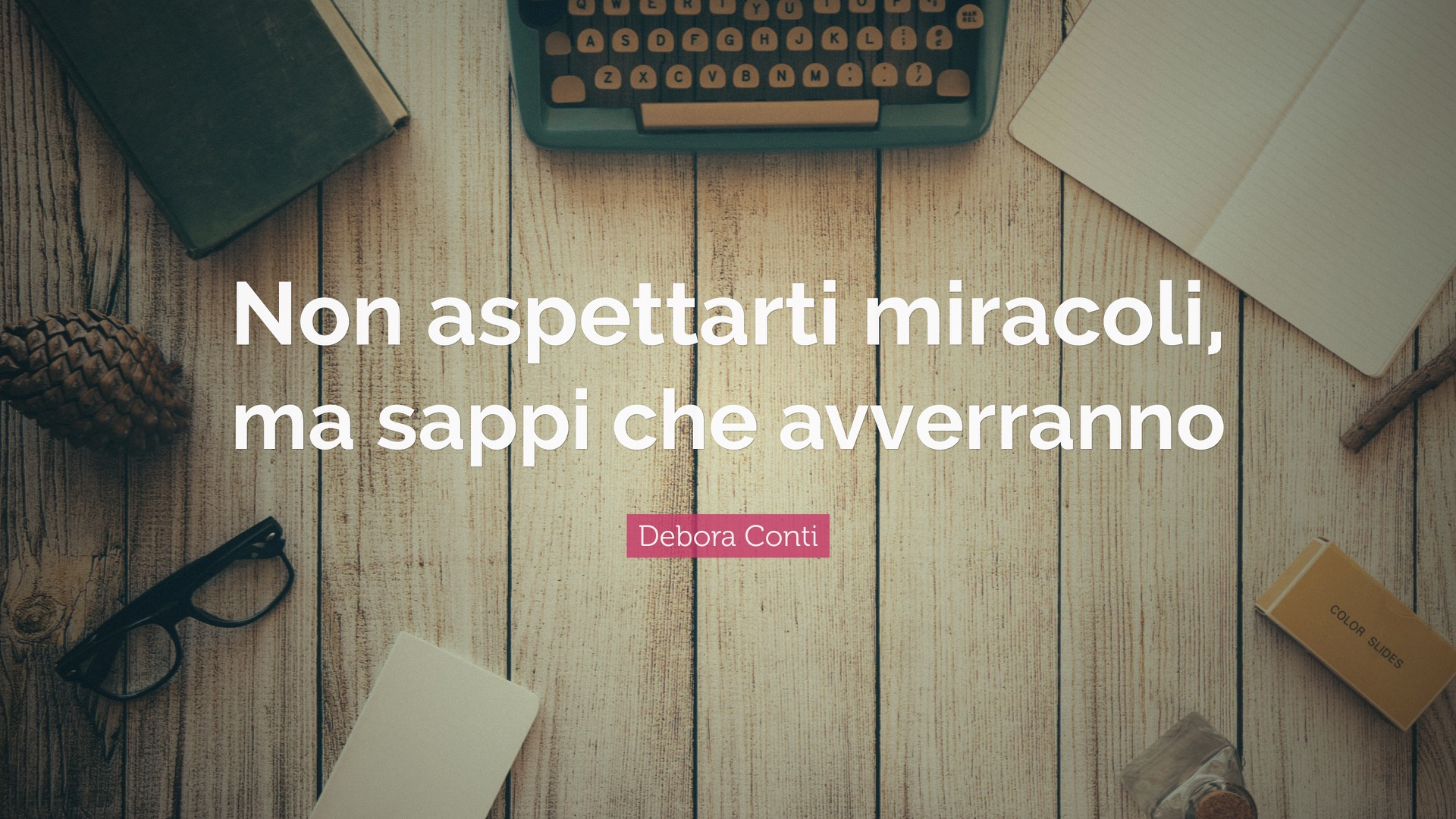 Quote » Debora Conti » Desktop » Screensaver